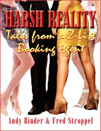 Harsh Reality: Tales Of The Z-list From A Reality Star Booking Agent