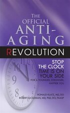 New Anti-aging Revolution: Stop The Clock: Time Is On Your Side For A Younger, Stronger, Happier You