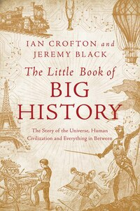 The Little Book Of Big History: The Story Of The Universe, Human Civilization And Everything In…