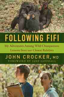 Following Fifi: My Adventures Among Wild Chimpanzees: Lessons From Our Closest Relatives by John Crocker