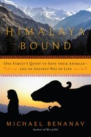 Himalaya Bound: One Family's Quest To Save Their Animals-and An Ancient Way Of Life