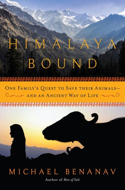 Himalaya Bound: One Family's Quest To Save Their Animals-and An Ancient Way Of Life by Michael Benanav