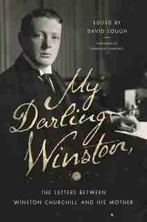 My Darling Winston: The Letters Between Winston Churchill And His Mother by David Lough