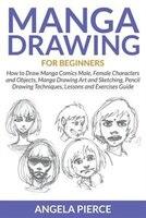 Manga Drawing For Beginners: How to Draw Manga Comics Male, Female Characters and Objects, Manga…