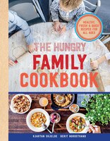 The Hungry Family Cookbook: Healthy, Quick & Delicious Food