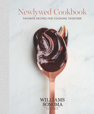 The Newlywed Cookbook: Favorite Recipes for Cooking Together by Williams Sonoma