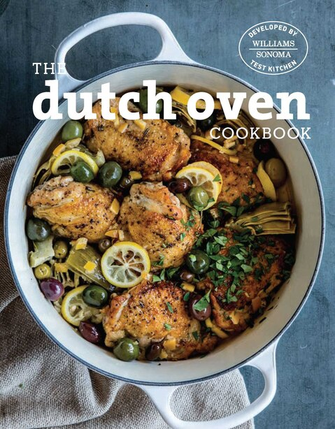 The Dutch Oven Cookbook: Simple And Delicious Recipes For One Pot Cooking by Williams-Sonoma Test Kitchen