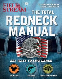 Total Redneck Manual: 221 Ways to Live Large