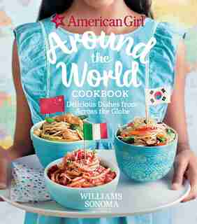 American Girl: Around the World Cookbook: Delicious Dishes from Across the Globe by American Girl