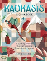 Kaukasis: A Culinary Journey through Georgia, Azerbaijan & Beyond