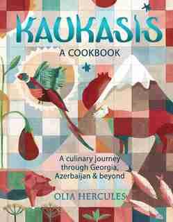 Kaukasis: A Culinary Journey through Georgia, Azerbaijan & Beyond by Olia Hercules