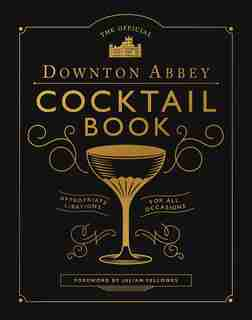 The Official Downton Abbey Cocktail Book: Appropriate Libations for All Occasions by Downton Abbey