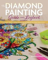 The Diamond Painting Guide And Logbook: Tips And Tricks For Creating, Personalizing, And Displaying…