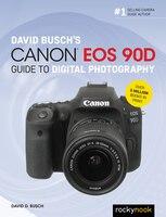 David Busch's Canon Eos 90d Guide To Digital Photography