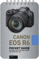 Canon Eos R6: Pocket Guide: Buttons, Dials, Settings, Modes, And Shooting Tips