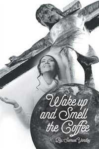Wake Up And Smell The Coffee by Samuel K Yardley