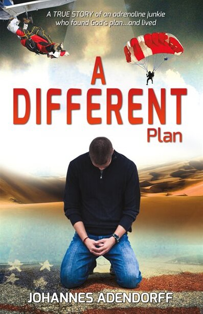 A Different Plan: A True Story An Adrenaline Junkie Who Found God's Plan...and Lived by Johannes Adendorff