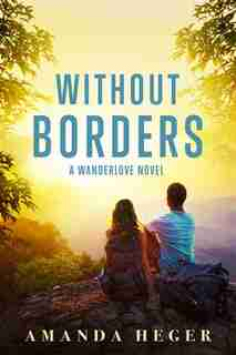Without Borders: A Wanderlove Novel by Amanda Heger