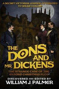 The Dons and Mr. Dickens: The Strange Case of the Oxford Christmas Plot