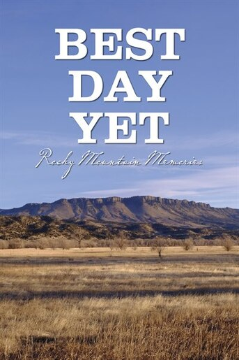 Best Day Yet: Rocky Mountain Memories by Ben O. Williams