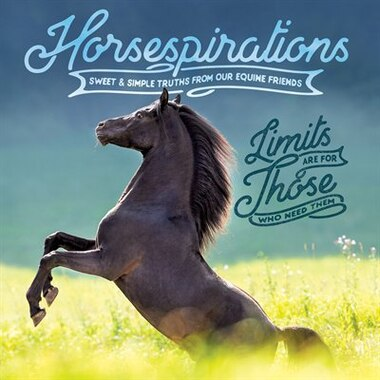 Horsespirations: Sweet & Simple Truths From Our Equine Friends by Willow Creek Press, Inc.