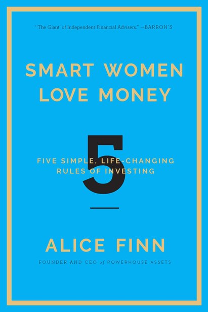 Smart Women Love Money: 5 Simple, Life-Changing Rules of Investing by Alice Finn