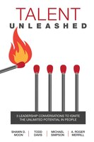 Book Talent Unleashed: 3 Leadership Conversations to Ignite the Unlimited Potential in People by A.  Roger Merrill
