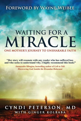 Waiting for a Miracle: One Mother's Journey to Unshakable Faith by Cyndi Peterson