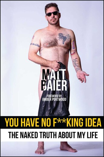 You Have No F**king Idea: The Naked Truth About My Life by Matt Baier
