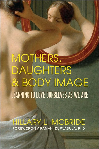 Mothers, Daughters, and Body Image: Learning to Love Ourselves as We Are by Hillary L. McBride