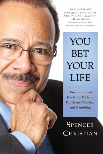 You Bet Your Life: How I Survived Jim Crow Racism, Hurricane Chasing, and Gambling by Spencer Christian
