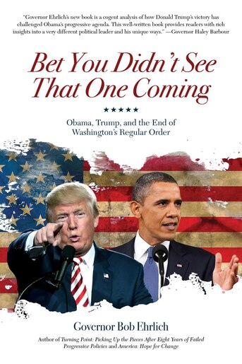 Bet You Didn't See That One Coming: Obama, Trump, and the End of Washington's Regular Order by Bob Ehrlich