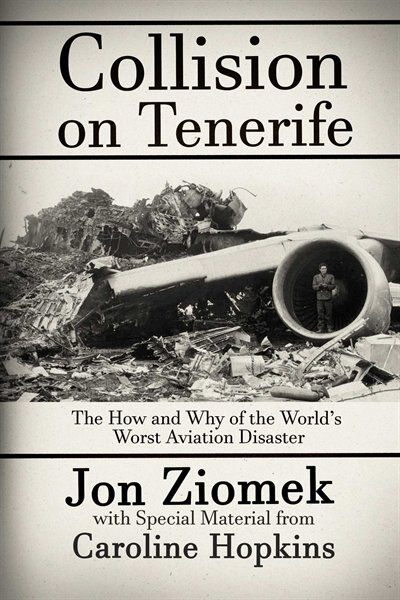 Collision on Tenerife: The How and Why of the World's Worst Aviation Disaster by Jon Ziomek