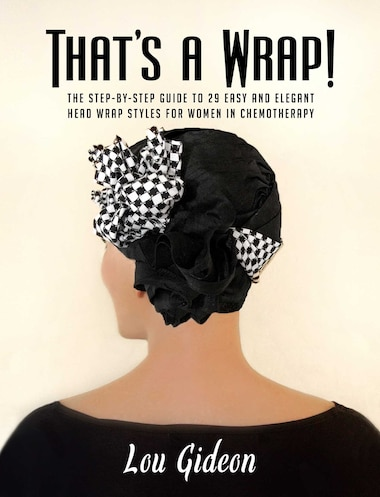 That's a Wrap!: The Step-by-Step Guide to 29 Easy and Elegant Head Wrap Styles for Women in Chemotherapy by Lou Gideon