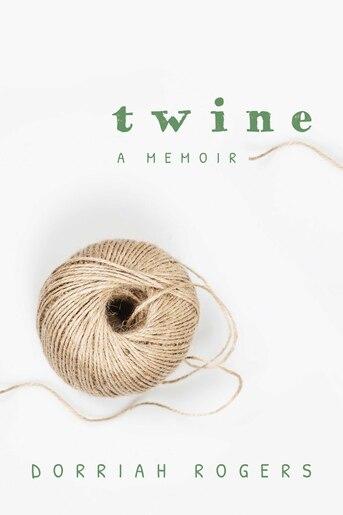 Twine: A Memoir by Dorriah Rogers