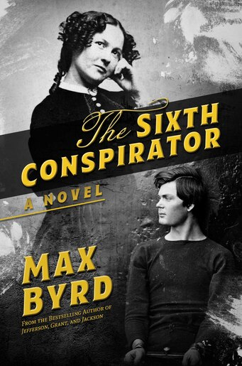The Sixth Conspirator: A Novel by Max Byrd