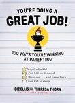 You Are Doing A Great Job: 100 Ways You're Winning At Parenting (even If You Think You Aren't)