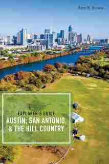 Explorer's Guide Austin, San Antonio, & The Hill Country by Amy K Brown