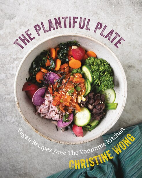 The Plantiful Plate: Vegan Vinyasas From The Yommme Kitchen by Christine Wong