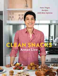 Clean Snacks: Simple, High-protein Desserts For One by Arman Liew
