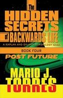 The Hidden Secrets Of Backwards Life: A Kaplan And Dylan's Quadrilogy Saga Book Four-post Future