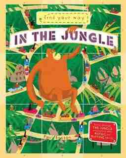 Find Your Way In The Jungle: Travel Through The Jungle And Practice Your Math And Mapping Skills. by Paul Boston