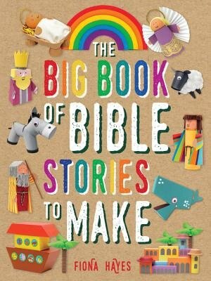 The Big Book Of Bible Stories To Make by Fiona Hayes