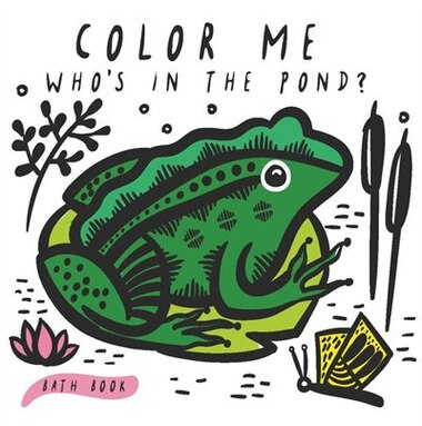 Color Me: Who's In The Pond?: Baby's First Bath Book by Surya Sajnani
