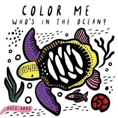 Color Me: Who's In The Ocean?: Baby's First Bath Book by Surya Sajnani