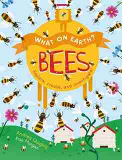What On Earth?: Bees by Andrea Quigley