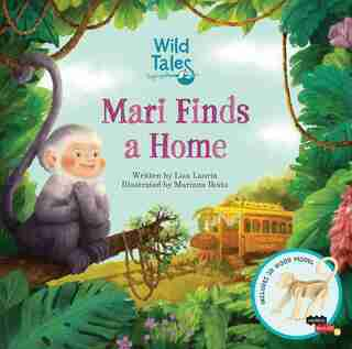Wild Tales: Mari Finds a Home by Lisa Lauria