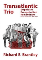 Transatlantic Trio: Empiricism, Evangelicalism, Romanticism:  Essays and Reviews 1974-2017