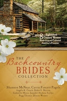 The Backcountry Brides Collection: Eight 18th Century Women Seek Love On Colonial America's Frontier