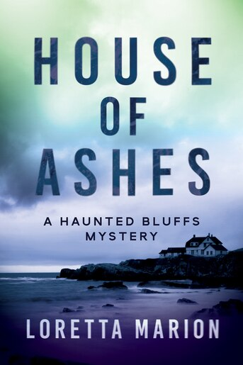 House Of Ashes: A Haunted Bluffs Mystery by Loretta Marion